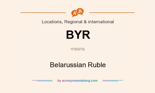 What does BYR mean? It stands for Belarussian Ruble
