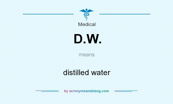 What does D.W. mean? It stands for distilled water