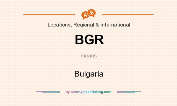 What does BGR mean? It stands for Bulgaria