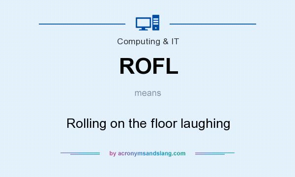 What does ROFL mean? It stands for Rolling on the floor laughing