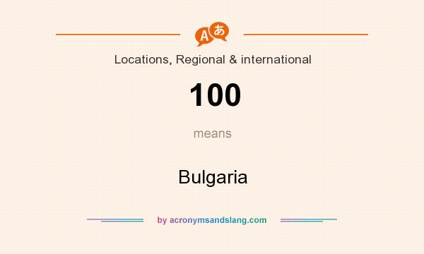 What does 100 mean? It stands for Bulgaria