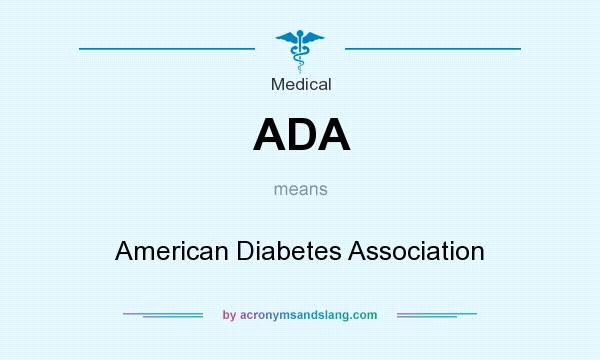 What does ADA mean? It stands for American Diabetes Association