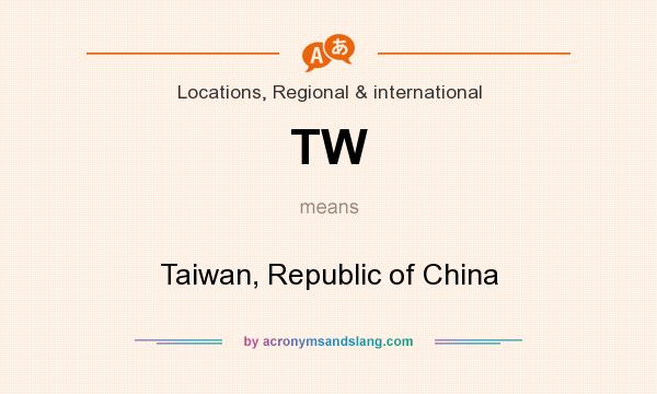 What does TW mean? It stands for Taiwan, Republic of China