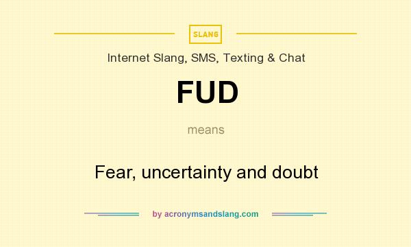 What does FUD mean? It stands for Fear, uncertainty and doubt