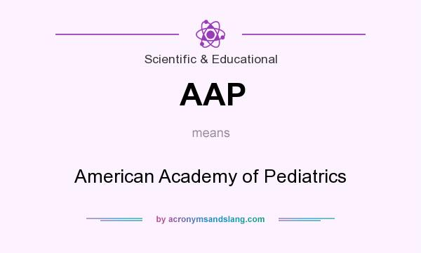 What does AAP mean? It stands for American Academy of Pediatrics