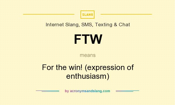 What does FTW mean? It stands for For the win! (expression of enthusiasm)