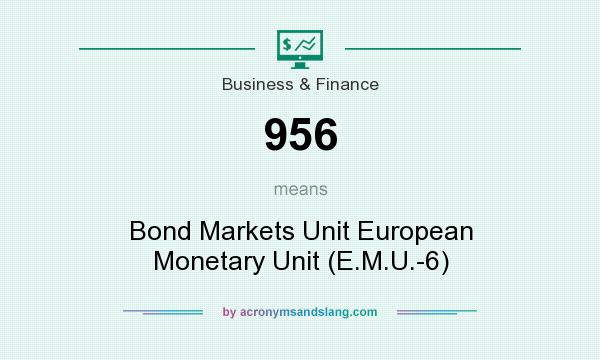 What does 956 mean? It stands for Bond Markets Unit European Monetary Unit (E.M.U.-6)