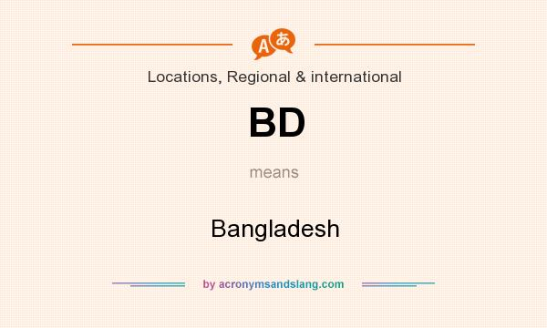 What does BD mean? It stands for Bangladesh