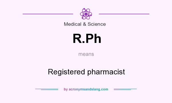 What does R.Ph mean? It stands for Registered pharmacist