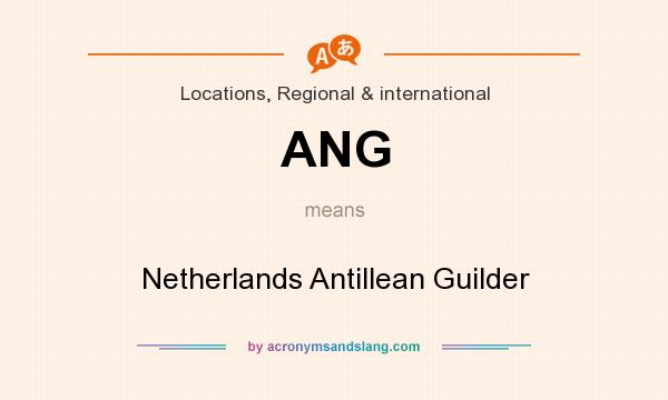 What does ANG mean? It stands for Netherlands Antillean Guilder