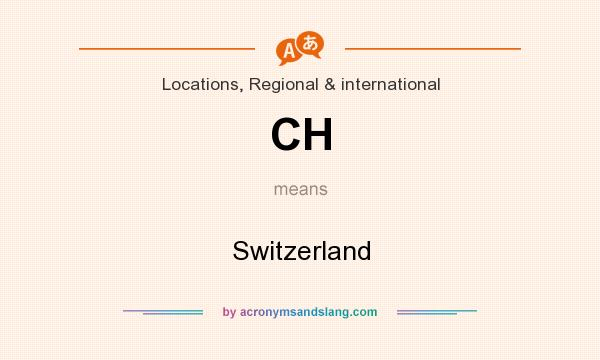 What does CH mean? It stands for Switzerland