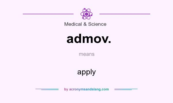 What does admov. mean? It stands for apply