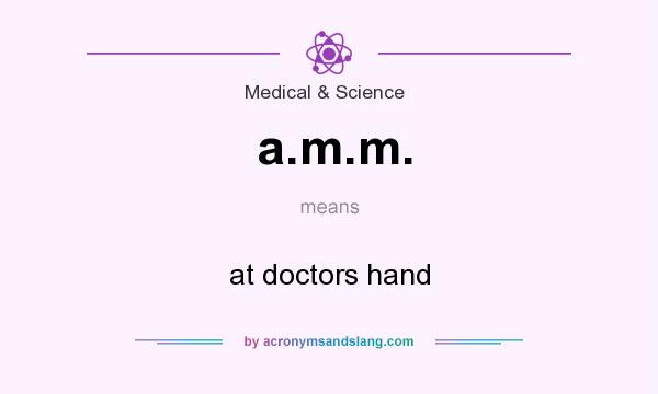 What does a.m.m. mean? It stands for at doctors hand