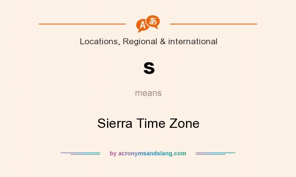 What does s mean? It stands for Sierra Time Zone