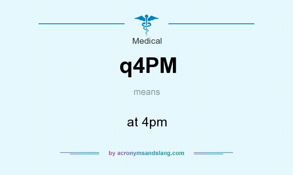 What does q4PM mean? It stands for at 4pm
