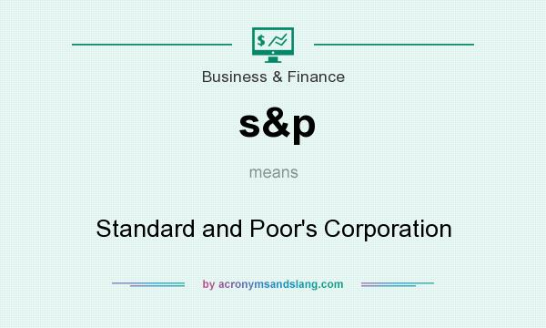 What does s&p mean? It stands for Standard and Poor`s Corporation