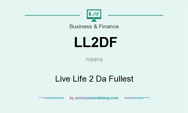 What does LL2DF mean? It stands for Live Life 2 Da Fullest