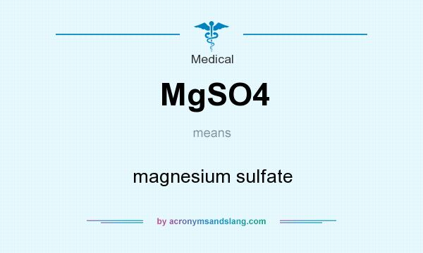 What does MgSO4 mean? It stands for magnesium sulfate