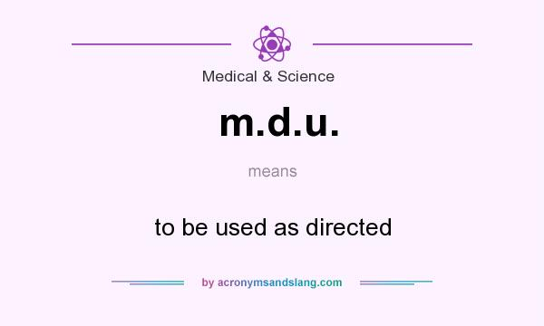 What does m.d.u. mean? It stands for to be used as directed