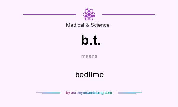 What does b.t. mean? It stands for bedtime