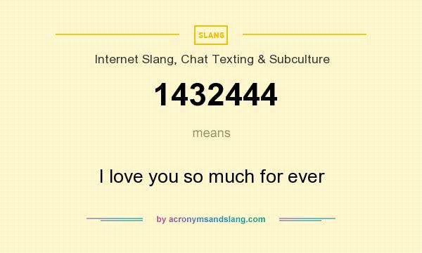 What does 1432444 mean? It stands for I love you so much for ever