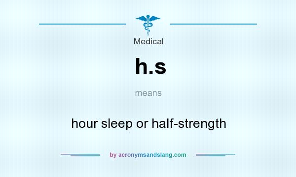 What does h.s mean? It stands for hour sleep or half-strength