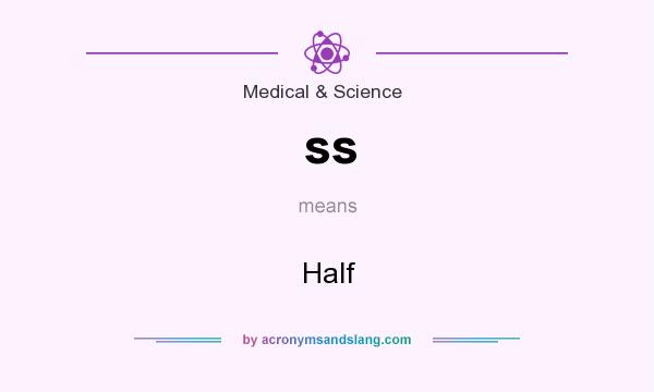 What does ss mean? It stands for Half