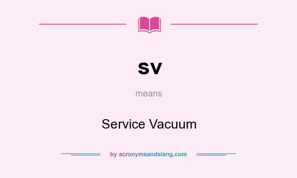 What does sv mean? It stands for Service Vacuum