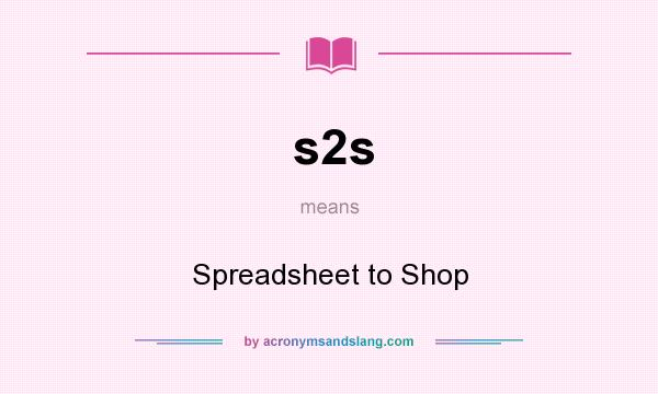 What does s2s mean? It stands for Spreadsheet to Shop