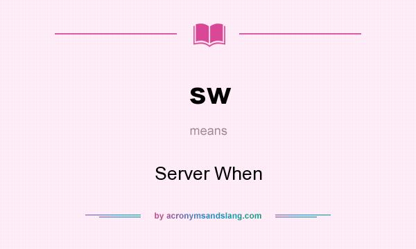 What does sw mean? It stands for Server When