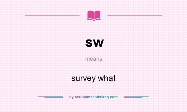 What does sw mean? It stands for survey what