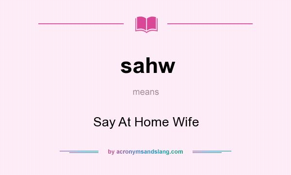 What does sahw mean? It stands for Say At Home Wife