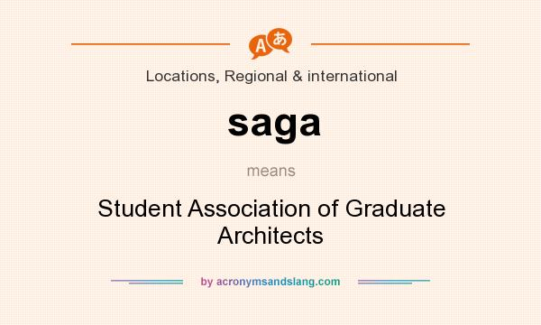 What does saga mean? It stands for Student Association of Graduate Architects