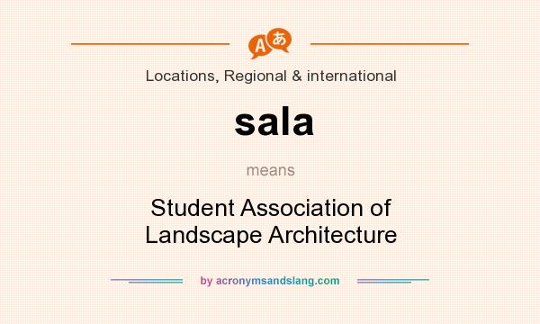 What does sala mean? It stands for Student Association of Landscape Architecture