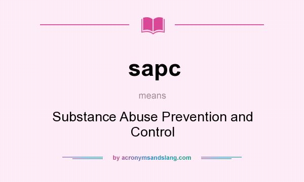 What does sapc mean? It stands for Substance Abuse Prevention and Control