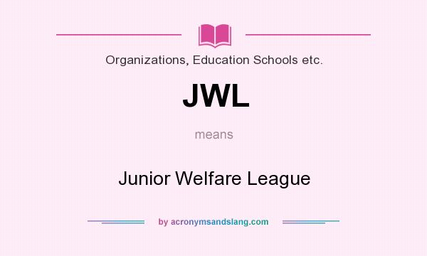 What does JWL mean? It stands for Junior Welfare League