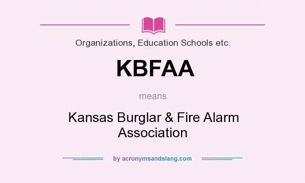 What does KBFAA mean? It stands for Kansas Burglar & Fire Alarm Association