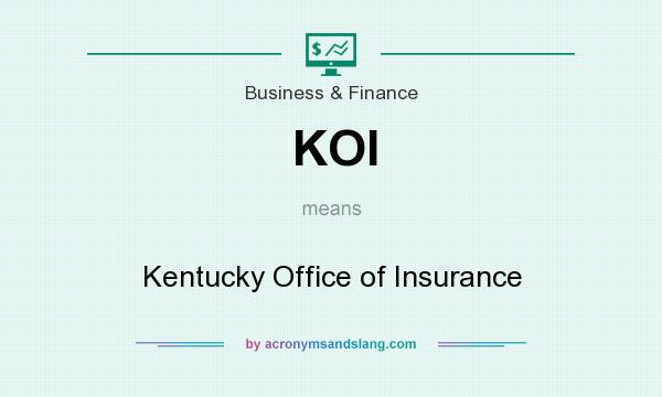 What does KOI mean? It stands for Kentucky Office of Insurance