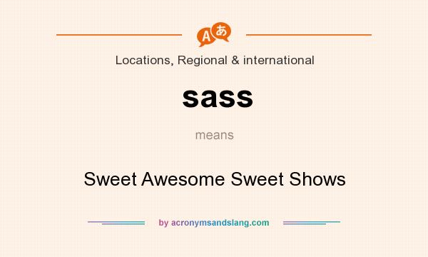 What does sass mean? It stands for Sweet Awesome Sweet Shows