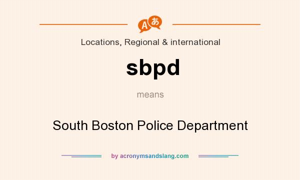 What does sbpd mean? It stands for South Boston Police Department