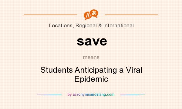 What does save mean? It stands for Students Anticipating a Viral Epidemic