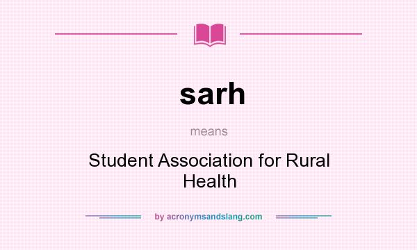 What does sarh mean? It stands for Student Association for Rural Health
