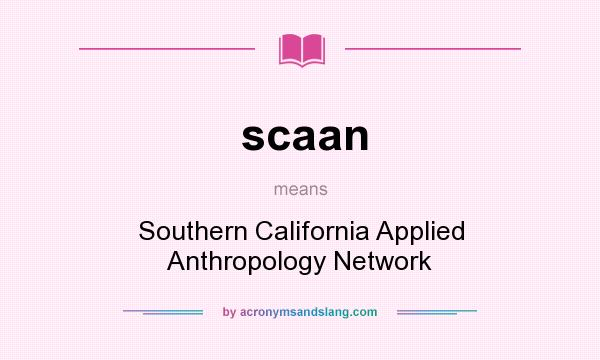 What does scaan mean? It stands for Southern California Applied Anthropology Network