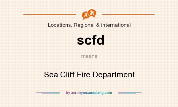What does scfd mean? It stands for Sea Cliff Fire Department