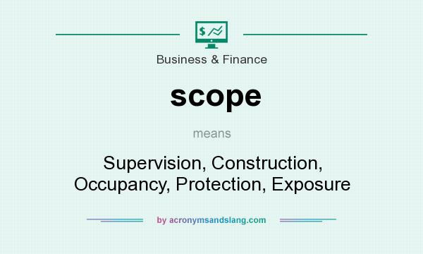 What does scope mean? It stands for Supervision, Construction, Occupancy, Protection, Exposure
