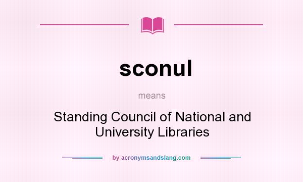 What does sconul mean? It stands for Standing Council of National and University Libraries