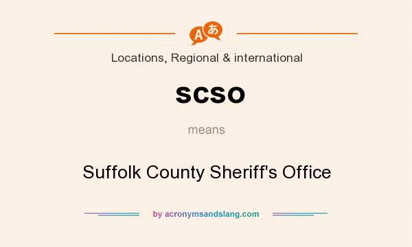 What does scso mean? It stands for Suffolk County Sheriff`s Office