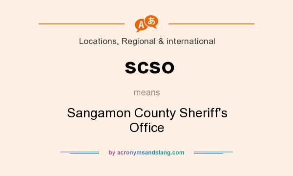 What does scso mean? It stands for Sangamon County Sheriff`s Office