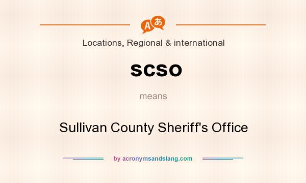 What does scso mean? It stands for Sullivan County Sheriff`s Office