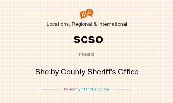 What does scso mean? It stands for Shelby County Sheriff`s Office